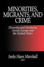 Minorities, Migrants and Crime : Diversity and Similarity Across Europe and the United States