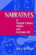 Narratives in Popular Culture, Media and Everyday Life - Arthur Asa Berger