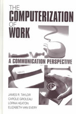 The Computerization of Work : A Communication Perspective - James R. Taylor