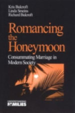 Romancing the Honeymoon : Consummating Marriage in Modern Society - Kris Bulcroft