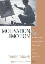 Motivation and Emotion : Evolutionary, Physiological, Cognitive and Social Influences - David C. Edwards