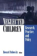 Neglected Children : Research, Practice and Policy - Howard Dubowitz