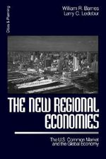 The New Regional Economies : U.S. Common Market and the Global Economy - William R. Barnes