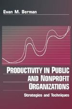 Productivity in Public and Non-profit Organizations : Strategies and Techniques - Evan M. Berman