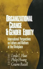 Organizational Change & Gender Equity : International Perspectives on Fathers and Mothers at the Workplace
