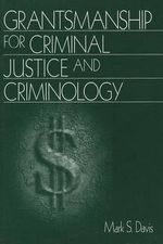 Grantsmanship for Criminal Justice and Criminology - Mark S. Davis