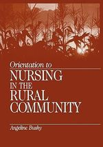 Orientation to Nursing in the Rural Community - Angeline Bushy