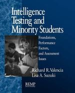 Intelligence Testing and Minority Students : Foundations, Performance Factors, and Assessment Issues - Dr Richard R Valencia