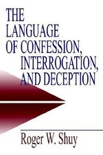 The Language of Confession, Interrogation and Deception : Empirical Linguistics S. - Roger W. Shuy