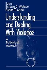 Understanding and Dealing with Violence : A Multicultural Approach - Barbara C. Wallace