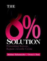 The 8% Solution : Preventing Serious, Repeat Juvenile Crime - Michael Schumacher