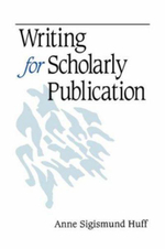 Writing for Scholarly Publication : The Key Concepts - Anne Sigismund Huff