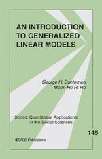 An Introduction to Generalized Linear Models : Quantitative Applications in the Social Sciences - George Henry Dunteman