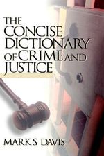 The Concise Dictionary of Crime and Justice - Mark S. Davis