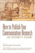How to Publish Your Communication Research : An Insider's Guide - Alison F. Alexander