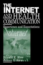 The Internet and Health Communication : Experiences and Expectations - Ronald E. Rice