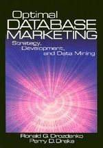 Optimal Database Marketing : Strategy, Development and Data Mining - Ronald Drozdenko