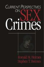 Current Perspectives on Sex Crimes - Ronald M. Holmes