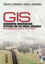 Geographic Information Systems for the Social Sciences : Investigating Space and Place - Steven J. Steinberg