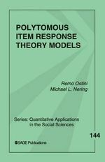 Polytomous Item Response Theory Models : Quantitative Applications in the Social Sciences - Remo Ostini