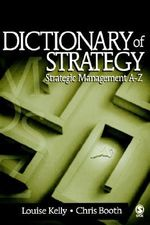 Dictionary of Strategy : Strategic Management A-Z - Louise Kelly