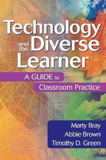 Technology and the Diverse Learner : A Guide to Classroom Practice - Marty Bray