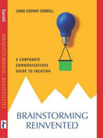 Brainstorming Reinvented : A Corporate Communications Guide to Ideation - Linda Correll