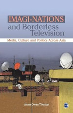 Imagi-nations and Borderless Television : Media, Culture and Politics Across Asia - Amos Owen Thomas