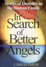 In Search of Better Angels : Stories of Disability in the Human Family - J.David Smith