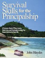 Survival Skills for the Principalship : A Treasure Chest of Time-savers, Short-cuts and Strategies to Help You Keep a Balance in Your Life - John Blaydes