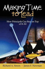 Making Time to Lead : How Principals Can Stay on Top of it All - Richard A. Simon