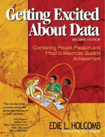 Getting Excited About Data : Combining People, Passion and Proof to Maximize Student Achievement - Edie L. Holcomb