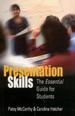 Presentation Skills : The Essential Guide for Students - Patsy McCarthy