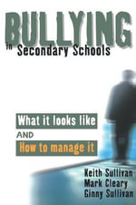 Bullying in Secondary Schools : What it Looks Like and How to Manage it - Keith Sullivan