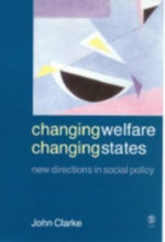 Changing Welfare, Changing States : New Directions in Social Policy - John H. Clarke