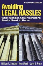 Avoiding Legal Hassles : What School Administrators Really Need to Know - William A. Streshly