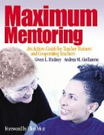 Maximum Mentoring : An Action Guide for Teacher Trainers and Cooperating Teachers - Gwen L. Rudney
