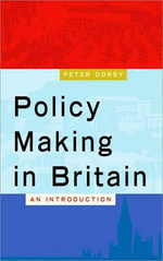 Policy Making in Britain : An Introduction - Peter Dorey