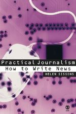 Practical Journalism : How to Write News - Helen Sissons