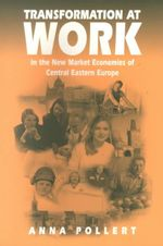 Transformation at Work : In the New Market Economies of Central Eastern Europe - Anna Pollert