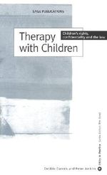 Therapy with Children : Children's Rights, Confidentiality and the Law - Debbie Daniels