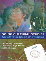 Doing Cultural Studies : The Story of the Sony Walkman - Paul Du Gay
