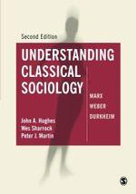 Understanding Classical Sociology : Marx, Weber, Durkheim - John A. Hughes