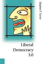 Liberal Democracy 3.0 : Civil Society in an Age of Experts - Stephen P. Turner