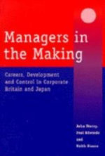 Managers in the Making : Careers, Development and Control in Corporate Britain and Japan - John Storey