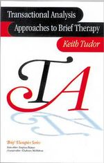 Transactional Analysis Approaches to Brief Therapy : What Do You Say Between Saying Hello and Goodbye? - Keith Tudor