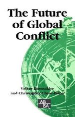 The Future of Global Conflict : Human Nature and the Reconstitution of Social Orde...