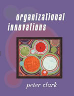 Organizational Innovations : Process and Technology - Peter A. Clark