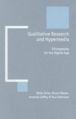 Qualitative Research and Hypermedia : Ethnography for the Digital Age - Bella Dicks