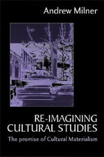 Re-imagining Cultural Studies : The Promise of Cultural Materialism - Andrew Milner